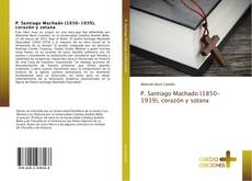 P. Santiago Machado (1850-1939), corazón y sotana kitap kapağı