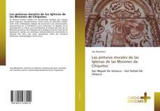 Couverture de Las pinturas murales de las Iglesias de las Misiones de Chiquitos