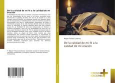 Bookcover of De la calidad de mi fe a la calidad de mi oración