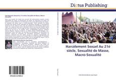 Copertina di Harcèlement Sexuel Au 21è siècle, Sexualité de Masse, Macro-Sexualité