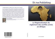 Bookcover of La Régionalisation du règlement des conflits armés en Afrique