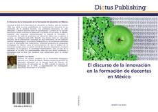 Bookcover of El discurso de la innovación en la formación de docentes en México