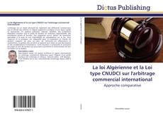 La loi Algérienne et la Loi type CNUDCI sur l'arbitrage commercial international kitap kapağı