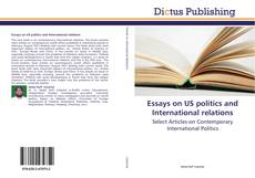 Bookcover of Essays on US politics and International relations