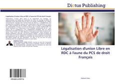 Légalisation d'union Libre en RDC à l'aune du PCS de droit Français的封面