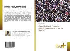 Bookcover of Quand le Fils de l'homme viendra, trouvera-t-il la foi sur la terre ?