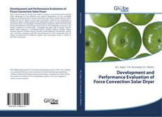 Bookcover of Development and Performance Evaluation of Force Convection Solar Dryer