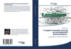 Bookcover of A negatív transzfer mint zaj az interkulturális kommunikáció...