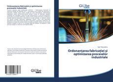 Couverture de Ordonanţarea fabricaţiei şi optimizarea proceselor industriale