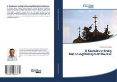 A Kaukázus térség biztonságföldrajzi értékelése kitap kapağı