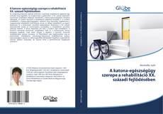 A katona-egészségügy szerepe a rehabilitáció XX. századi fejlődésében的封面