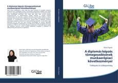 Borítókép a  A diplomás képzés tömegesedésének munkaerőpiaci következményei - hoz