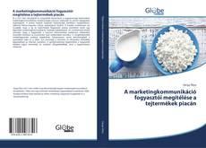 Bookcover of A marketingkommunikáció fogyasztói megítélése a tejtermékek piacán