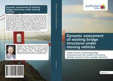 Bookcover of Dynamic assessment of existing bridge structures under moving vehicles