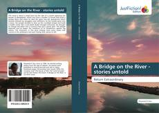 Couverture de A Bridge on the River - stories untold
