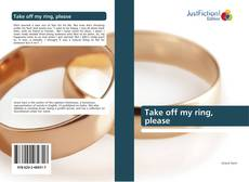 Bookcover of Take off my ring, please