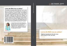 Bookcover of Lerne die Welt neu zu sehen!