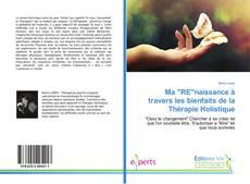 """Bookcover of Ma """"RE""""naissance à travers les bienfaits de la Thérapie Holistique"""
