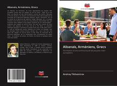 Couverture de Albanais, Arméniens, Grecs