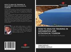 Bookcover of HOW TO ANALYZE TRAINING IN GEOGRAPHIC AND ECOLOGICAL TOURISM