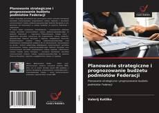 Planowanie strategiczne i prognozowanie budżetu podmiotów Federacji kitap kapağı