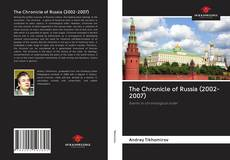 Bookcover of The Chronicle of Russia (2002-2007)