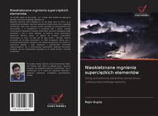 Couverture de Nieokiełznane mgnienia superciężkich elementów