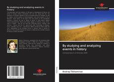 Bookcover of By studying and analyzing events in history