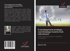 Bookcover of O paradygmacie prostego, czynnikowego liczenia liczb naturalnych.