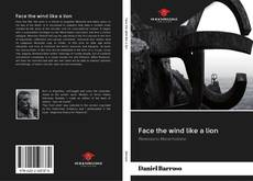 Portada del libro de Face the wind like a lion