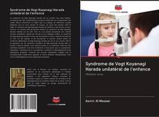 Bookcover of Syndrome de Vogt Koyanagi Harada unilatéral de l'enfance