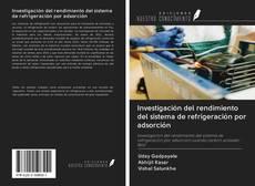 Copertina di Investigación del rendimiento del sistema de refrigeración por adsorción
