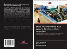 Couverture de Étude de performance d'un système de réfrigération à adsorption