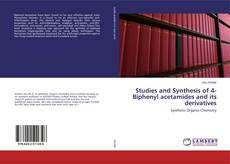 Bookcover of Studies and Synthesis of 4- Biphenyl acetamides and its derivatives