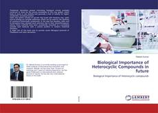 Couverture de Biological Importance of Heterocyclic Compounds in future