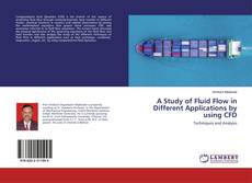 Copertina di A Study of Fluid Flow in Different Applications by using CFD