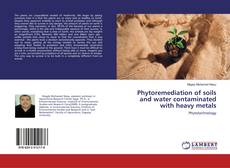 Bookcover of Phytoremediation of soils and water contaminated with heavy metals