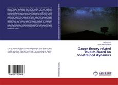 Bookcover of Gauge theory related studies based on constrained dynamics