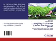 Bookcover of Vegetable Crop Cultivation with Recycling Aquaponic Systems