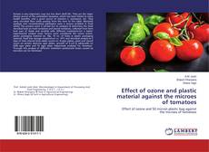 Bookcover of Effect of ozone and plastic material against the microes of tomatoes