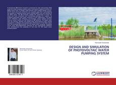 Bookcover of DESIGN AND SIMULATION OF PHOTOVOLTAIC WATER PUMPING SYSTEM