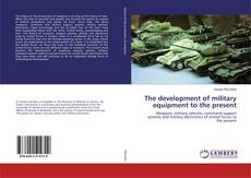 Bookcover of The development of military equipment to the present