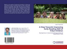 Bookcover of A Step Towards Improving Early Reading Skill of Tribal Children
