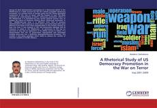 A Rhetorical Study of US Democracy Promotion in the War on Terror kitap kapağı