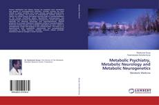 Bookcover of Metabolic Psychiatry, Metabolic Neurology and Metabolic Neurogenetics