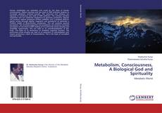 Bookcover of Metabolism, Consciousness, A Biological God and Spirituality