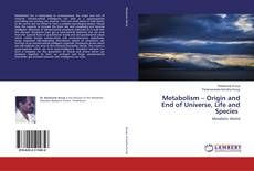 Bookcover of Metabolism – Origin and End of Universe, Life and Species