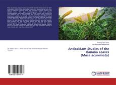 Bookcover of Antioxidant Studies of the Banana Leaves (Musa acuminata)