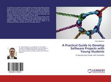Copertina di A Practical Guide to Develop Software Projects with Young Students