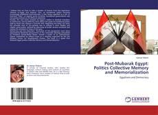 Bookcover of Post-Mubarak Egypt: Politics Collective Memory and Memorialization